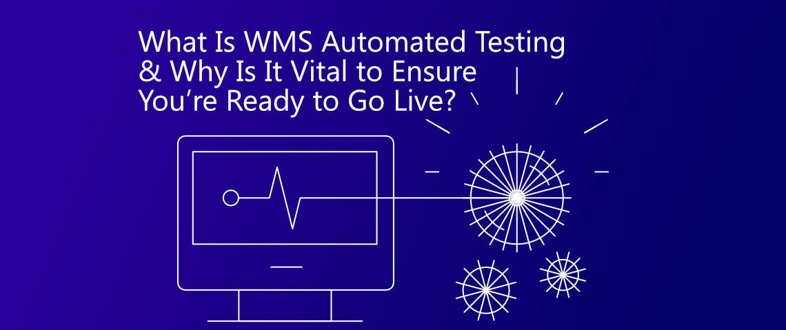 What Is WMS Automated Testing & Why Is It Vital to Ensure You're Ready to Go Live?