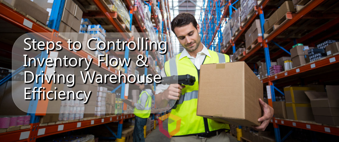 Steps to Controlling Inventory Flow & Driving Warehouse Efficiency