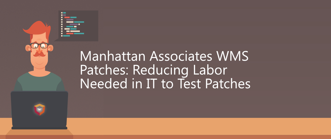 Manhattan Associates WMS Patches: Reducing Labor Needed in IT to Test Patches