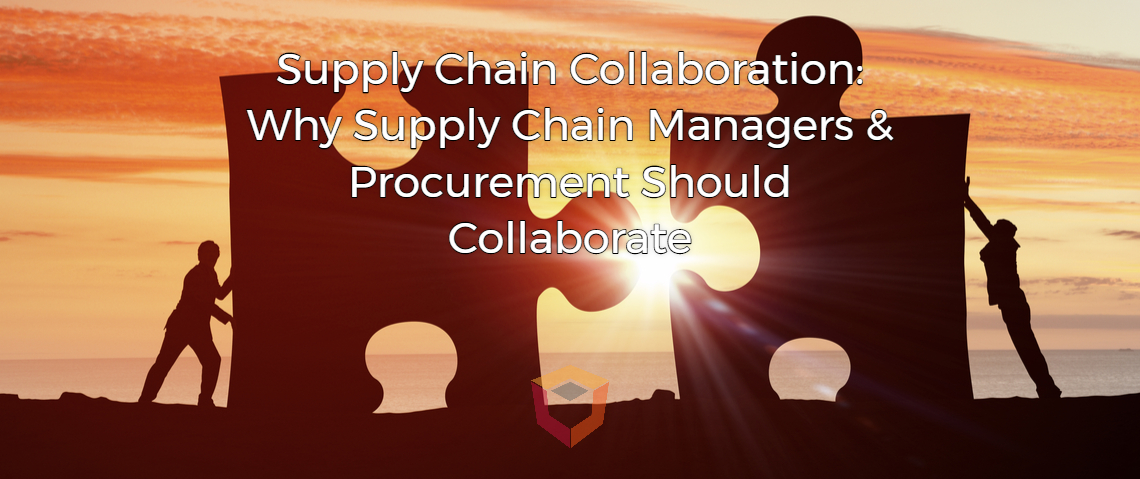 Supply Chain Collaboration: Why Supply Chain Managers & Procurement Should Collaborate