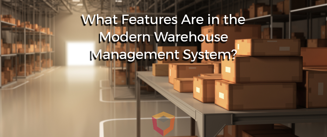 The Modern WMS: What Features Are in the Modern Warehouse Management System?