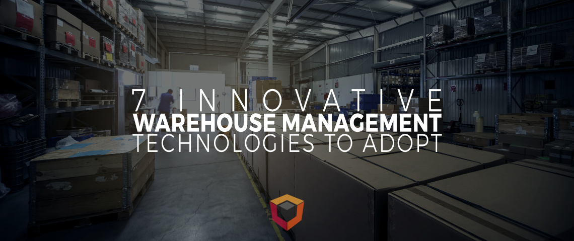7 Innovative Warehouse Management Technologies to Adopt
