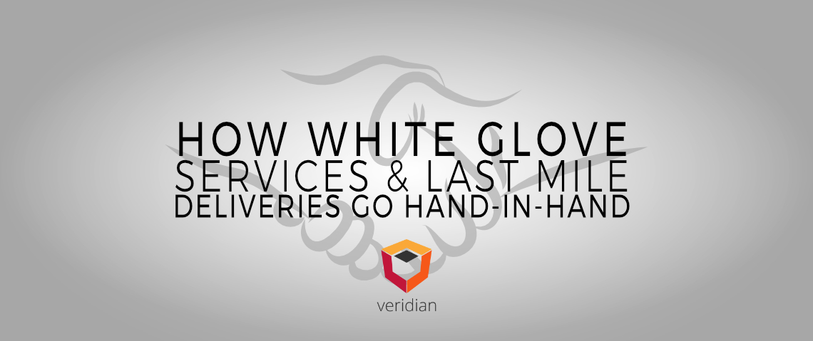 How White Glove Services & Last Mile Deliveries Go Hand-In-Hand