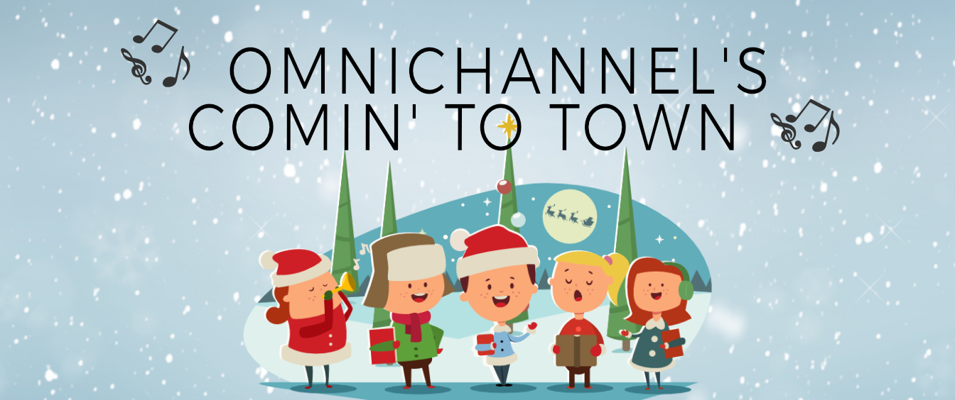 🎵 Omnichannel's Coming to Town 🎵