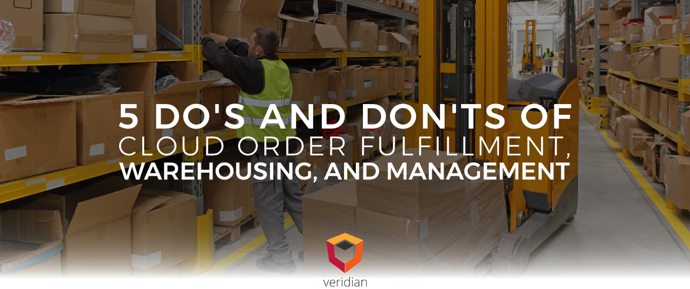 5 Do's and Don'ts of Cloud Order Fulfillment, Warehousing, and Management