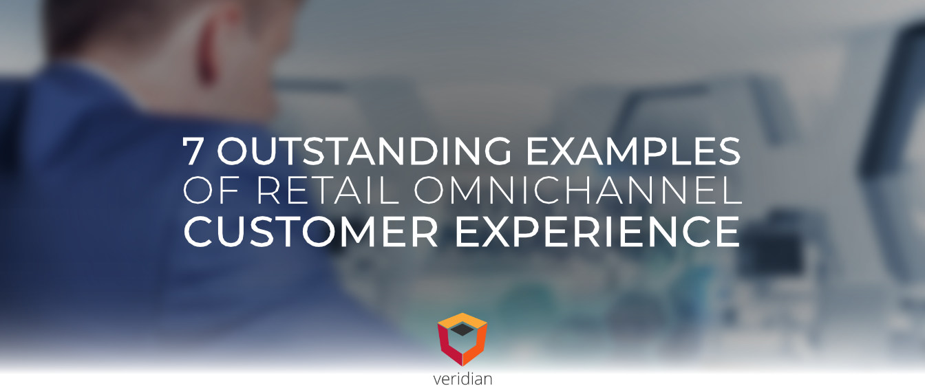 7 Outstanding Examples of Retail Omnichannel Customer Experience