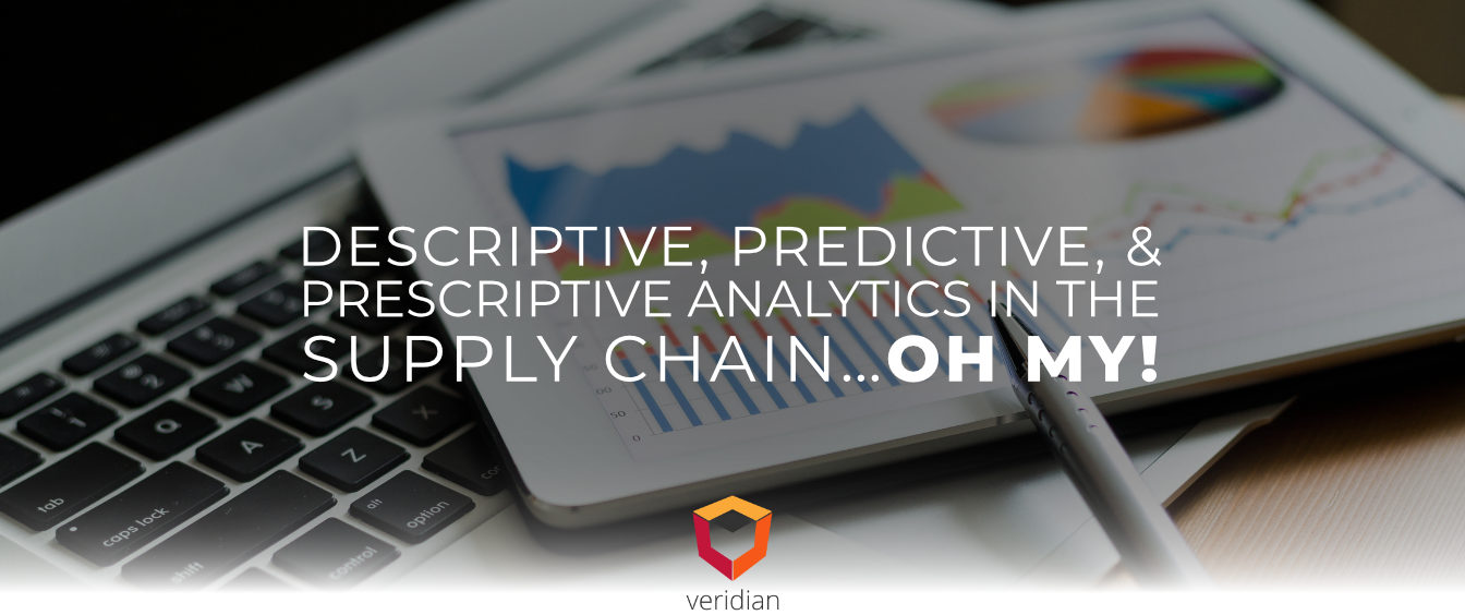 Descriptive, Predictive, & Prescriptive Analytics in the Supply Chain…Oh My!