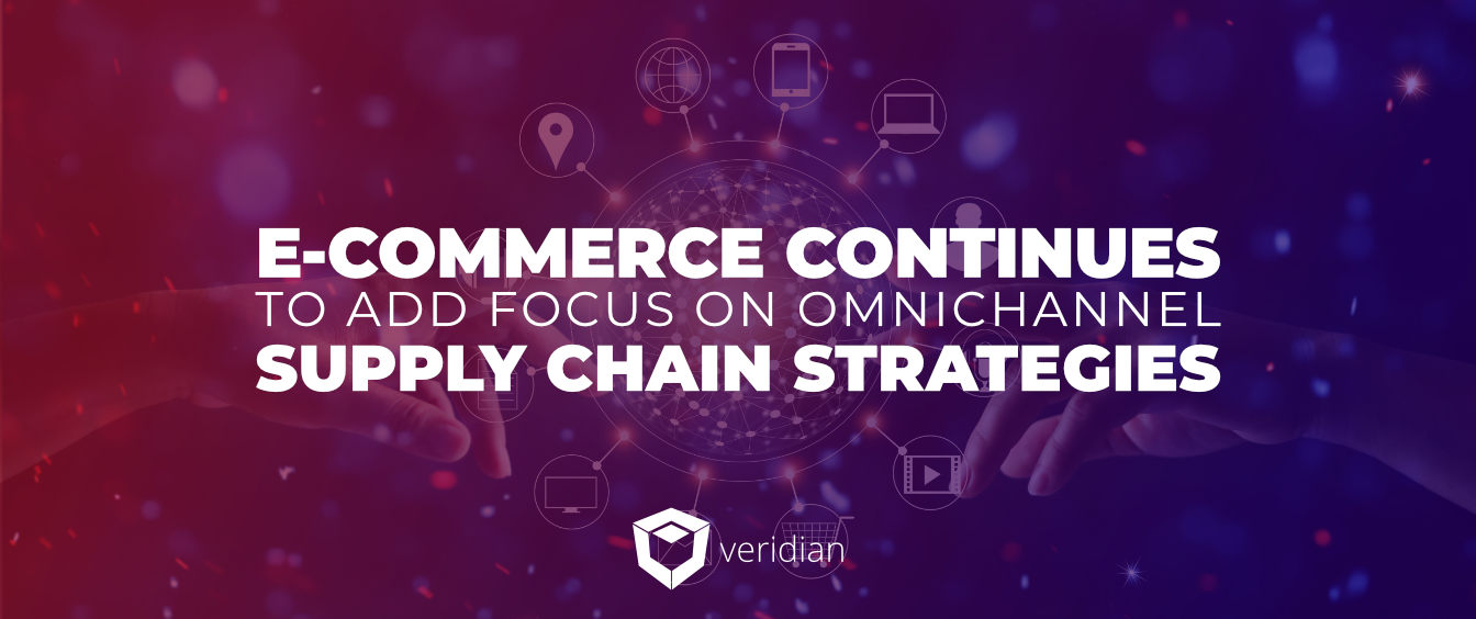 E-Commerce Continues to Add Focus on Omnichannel Supply Chain Strategies: Projections for 2018 Demand Continuous Improvement