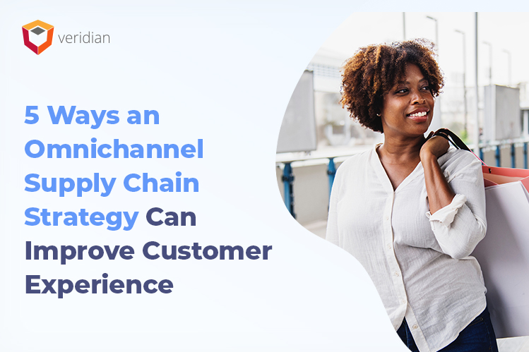 5 Ways an Omnichannel Supply Chain Strategy Can Improve Customer Experience