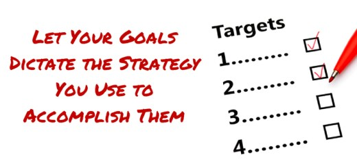 Let Your Goals Dictate Your Strategy