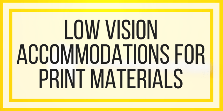 Low Vision Accommodations For Print Materials