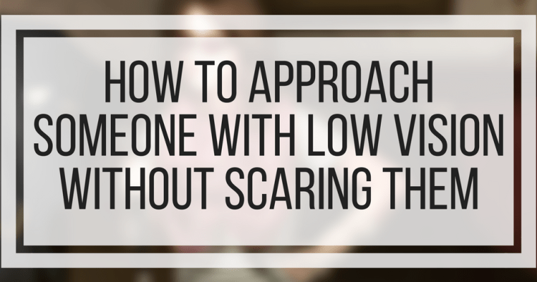 How To Approach Someone with Low Vision Without Scaring Them