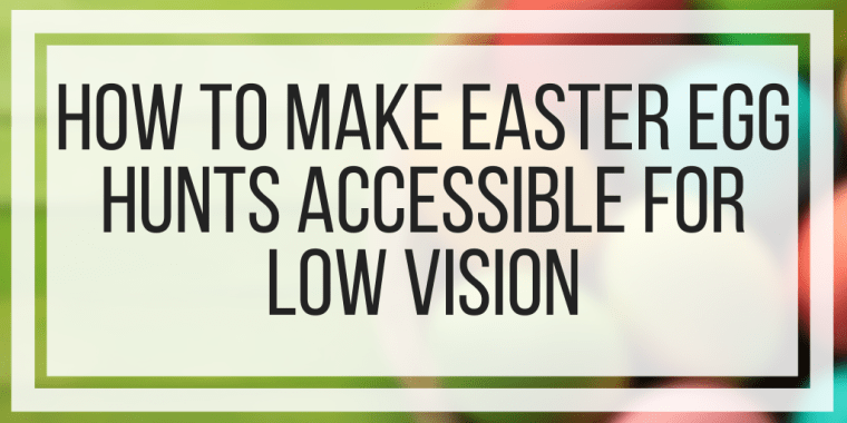 How To Make Easter Egg Hunts Accessible For Low Vision