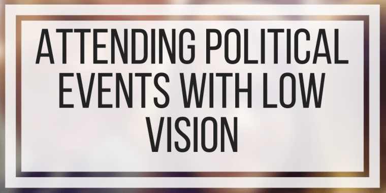 Attending Political Events With Low Vision