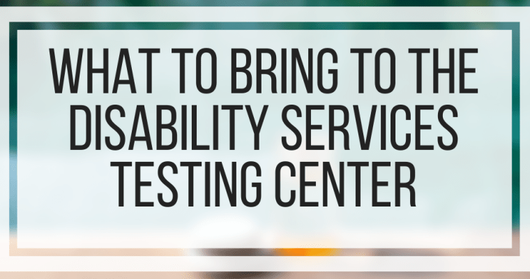 What To Bring To The Disability Services Testing Center