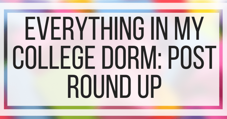 Everything In My College Dorm: Post Round Up