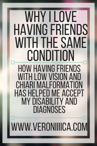Why I love having friends with the same medical condition and disability as me
