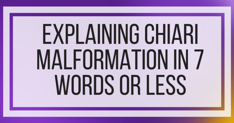 Explaining Chiari Malformation in Seven Words or Less