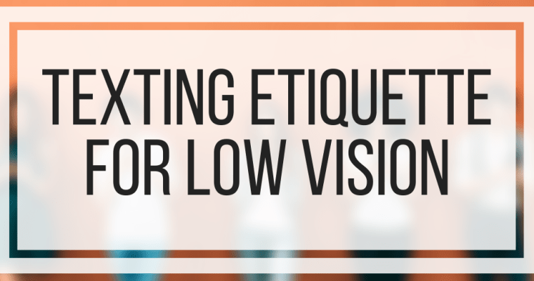 Texting Etiquette for Low Vision