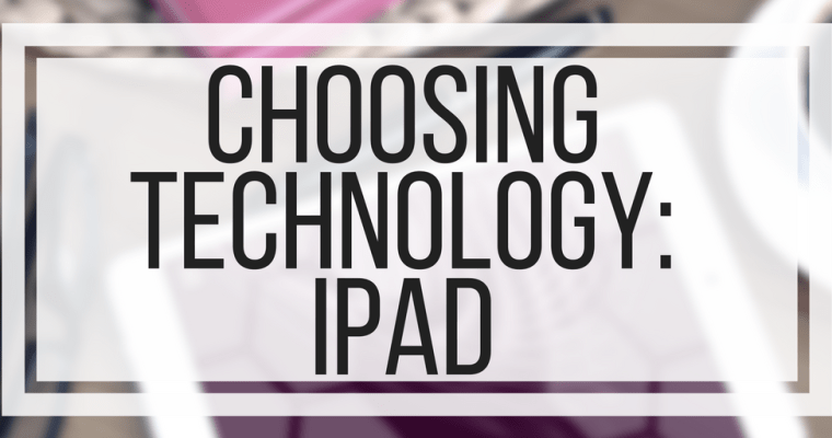 Choosing Technology: iPad