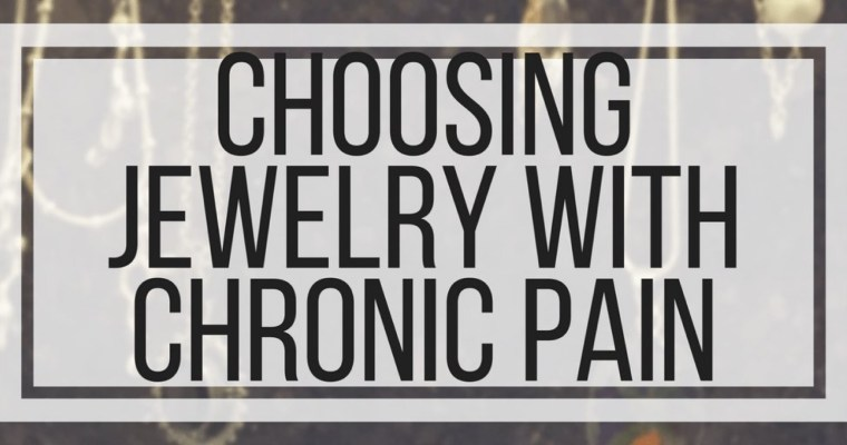 Choosing Jewelry With Chronic Pain