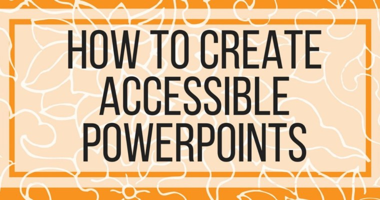How To Create Accessible PowerPoints