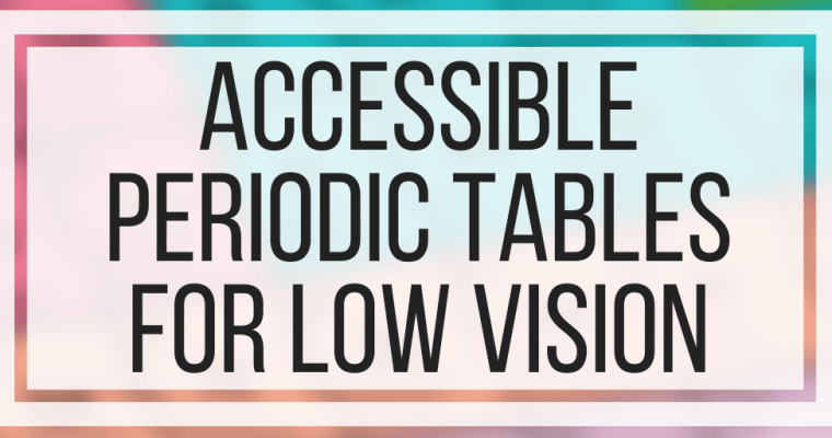 Accessible Periodic Tables For Low Vision