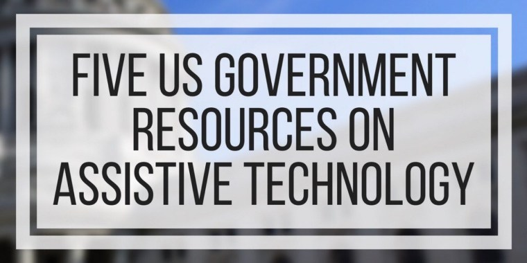 Five US Government Resources on Assistive Technology