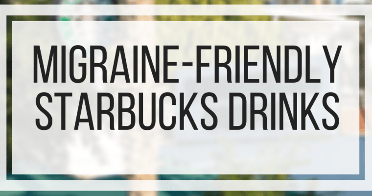 Migraine-Friendly Starbucks Drinks