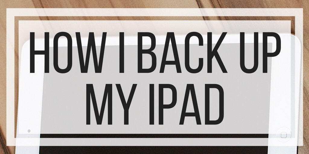 How I Back Up My iPad