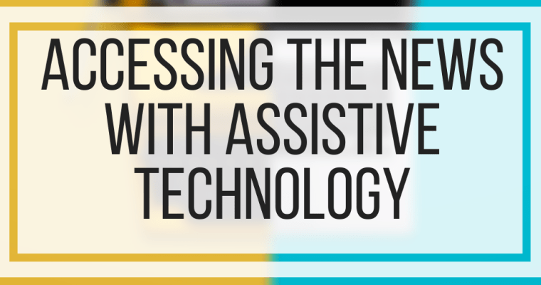 Accessing The News With Assistive Technology
