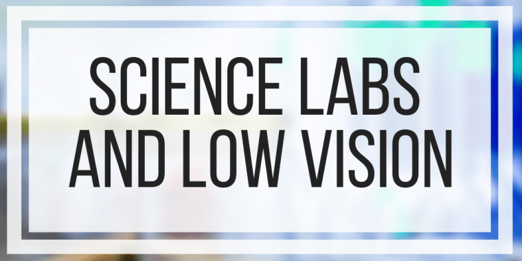 Science Labs and Low Vision