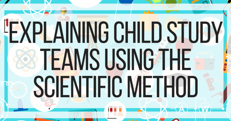 Explaining Child Study Teams Using The Scientific Method