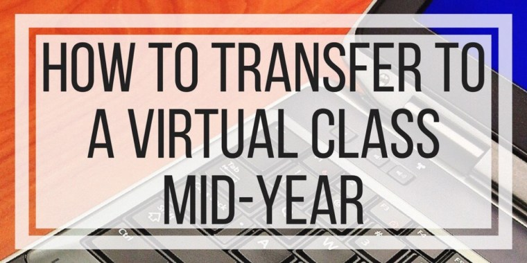 How To Transfer To A Virtual Class Mid-Year
