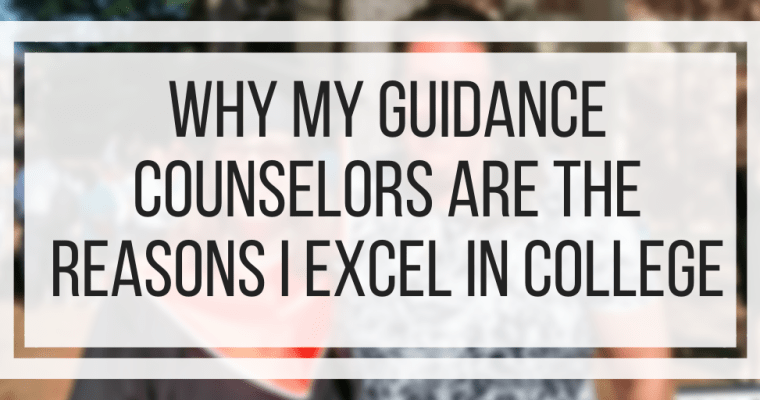 Why My Guidance Counselors Are The Reasons I Excel In College