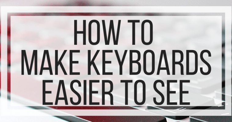 How To Make Keyboards Easier To See