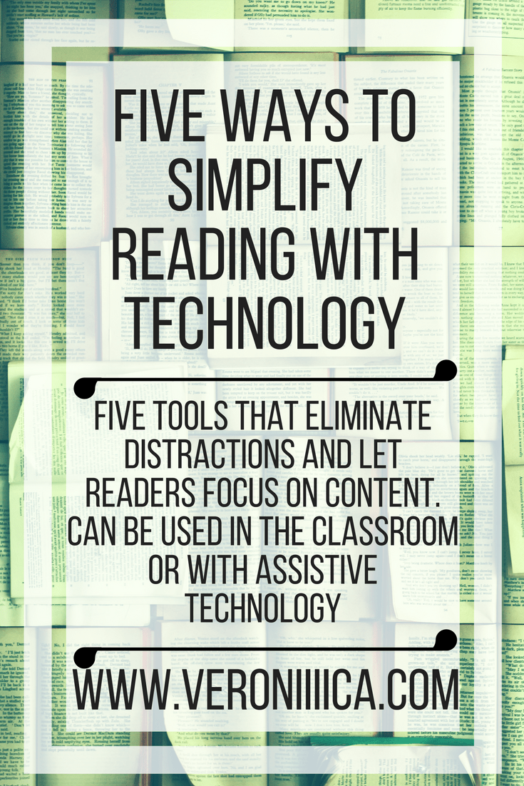 Five Ways To Simplify Reading With Technology. five tools that eliminate distractions and let readers focus on content. Can be used in the classroom or with assistive technology