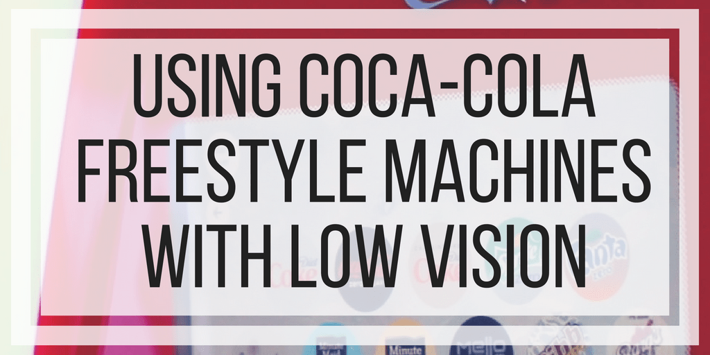 Using Coca-Cola Freestyle Machines With Low Vision ...