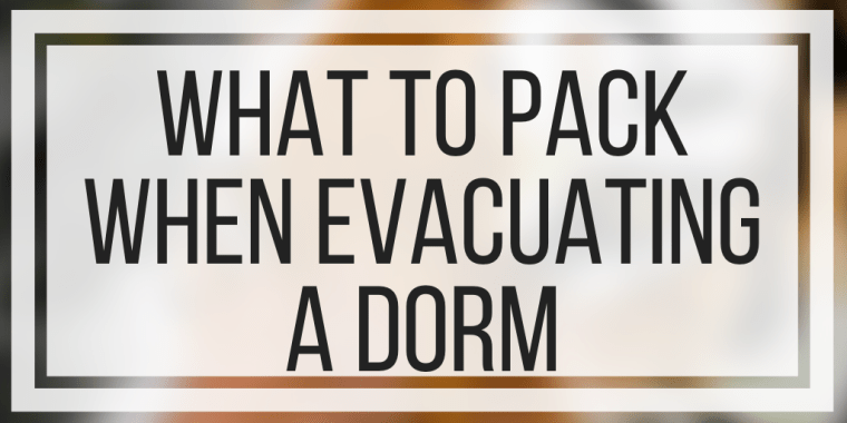 What To Pack When Evacuating A Dorm