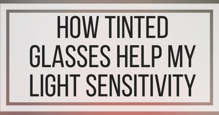 How Tinted Glasses Help My Light Sensitivity