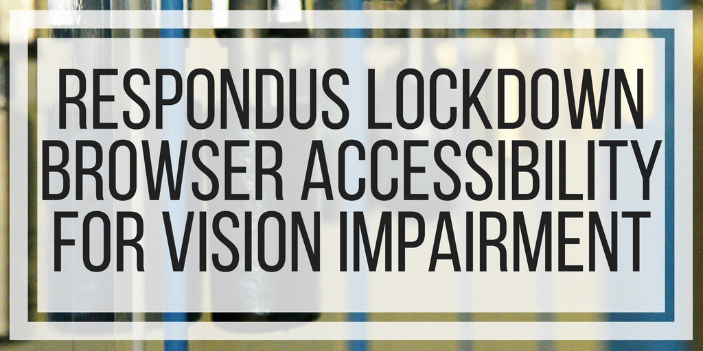 Respondus LockDown Browser Accessibility for Vision Impairment