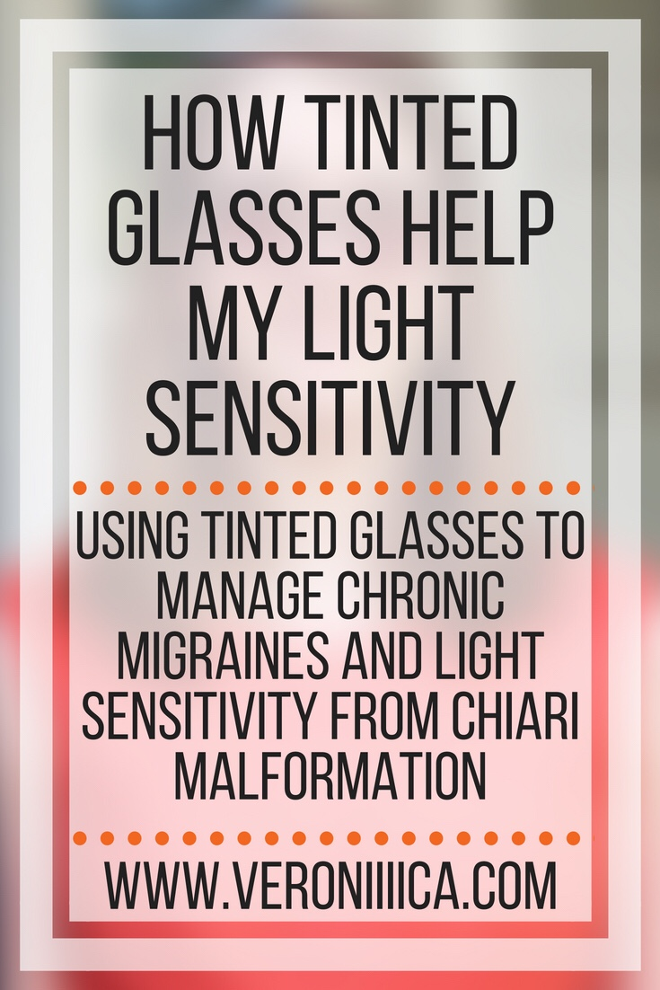 How tinted glasses help my light sensitivity. Using tinted glasses to manage chronic migraines and light sensitivity from Chiari Malformation