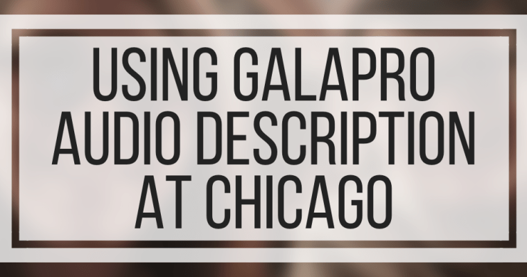 Using GalaPro Audio Description at Chicago