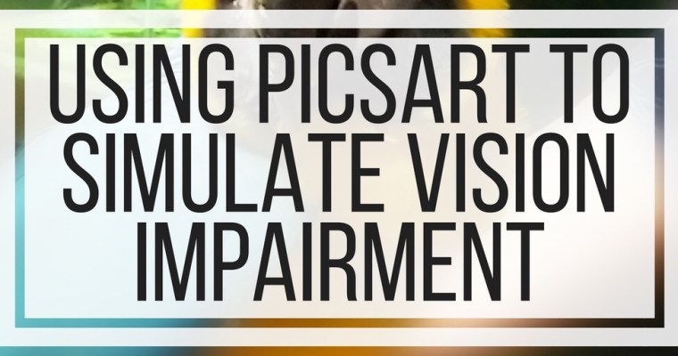 Using PicsArt To Simulate Vision Impairment