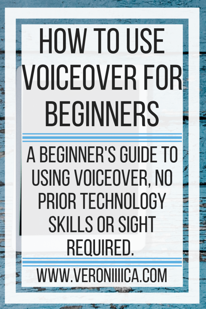 How To Use VoiceOver For Beginners. A beginner's guide to using VoiceOver, no prior technology skills or sight required. Written for iPad, iPhone, and iPod Touch.