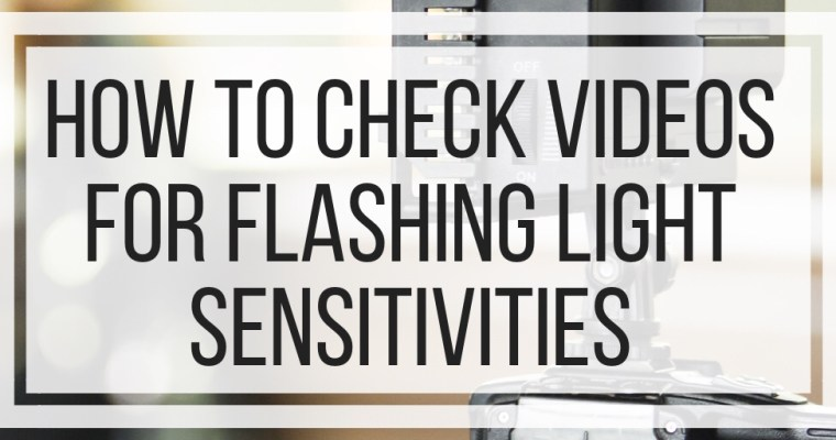 How To Check Videos For Flashing Light Sensitivities
