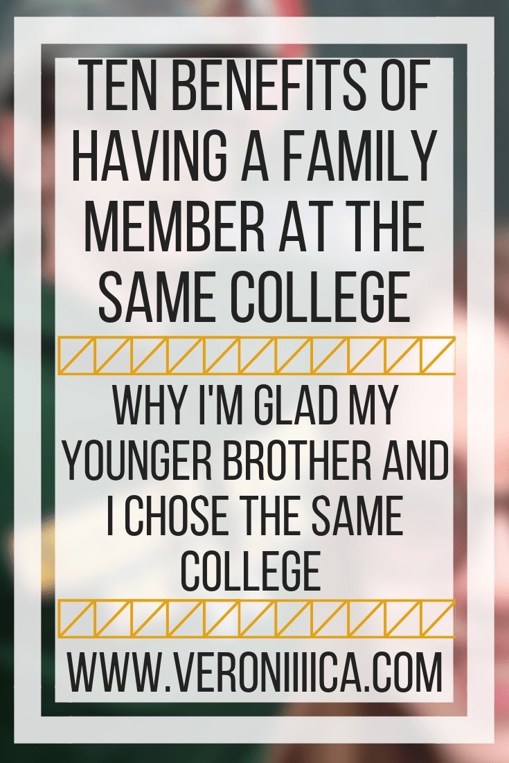 Ten benefits of having a family member at the same college. Why I'm glad my younger brother and I chose the same college