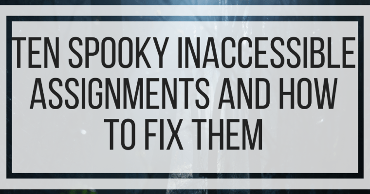 Ten Spooky Inaccessible Assignments and How To Fix Them