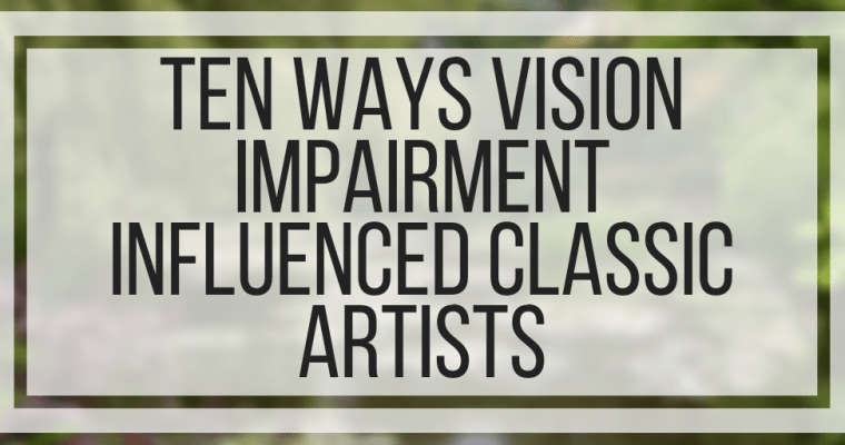 Ten Ways Vision Impairment Influenced Classic Artists