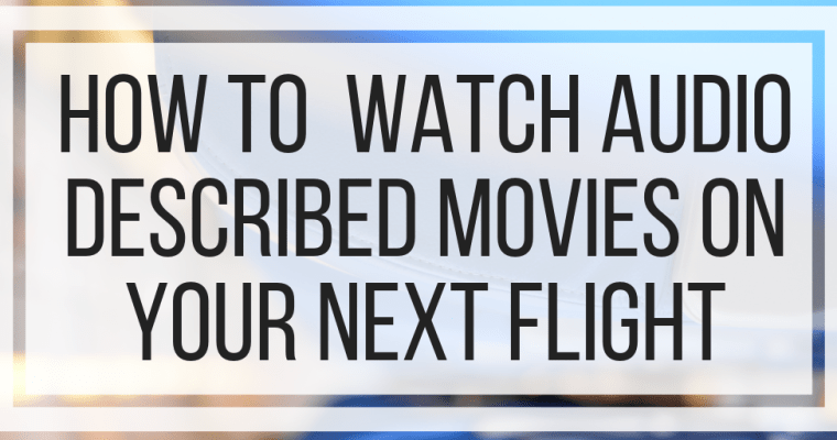 How To Watch Audio Described Movies On Your Next Flight